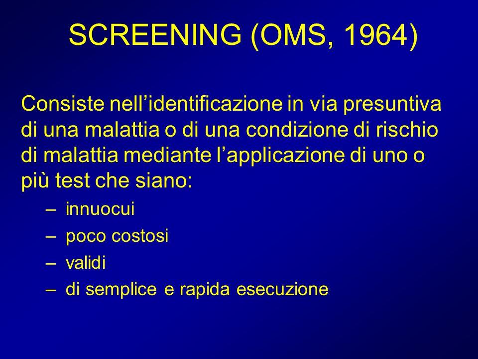 Criteri per intraprendere campagne di screening La malattia deve essere grave, ad alta prevalenza nella popolazione bersaglio e con lungo periodo di latenza Il test di screening deve essere sensibile, specifico, semplice, economico, sicuro, accettabile ed efficace Diagnosi e trattamento devono essere efficaci e accettabili