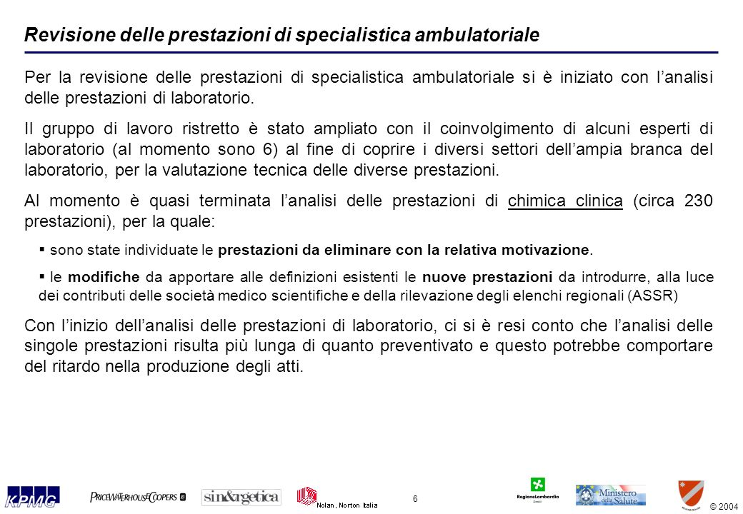© 2004 6 Revisione delle prestazioni di specialistica ambulatoriale Per la revisione delle prestazioni di specialistica ambulatoriale si è iniziato con lanalisi delle prestazioni di laboratorio.