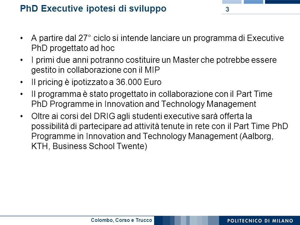Colombo, Corso e Trucco PhD Executive ipotesi di sviluppo A partire dal 27° ciclo si intende lanciare un programma di Executive PhD progettato ad hoc