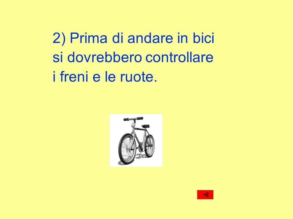 2) Prima di andare in bici si dovrebbero controllare i freni e le ruote.
