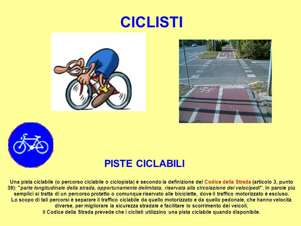 Una pista ciclabile (o percorso ciclabile o ciclopista) è secondo la definizione del Codice della Strada (articolo 3, punto 39):