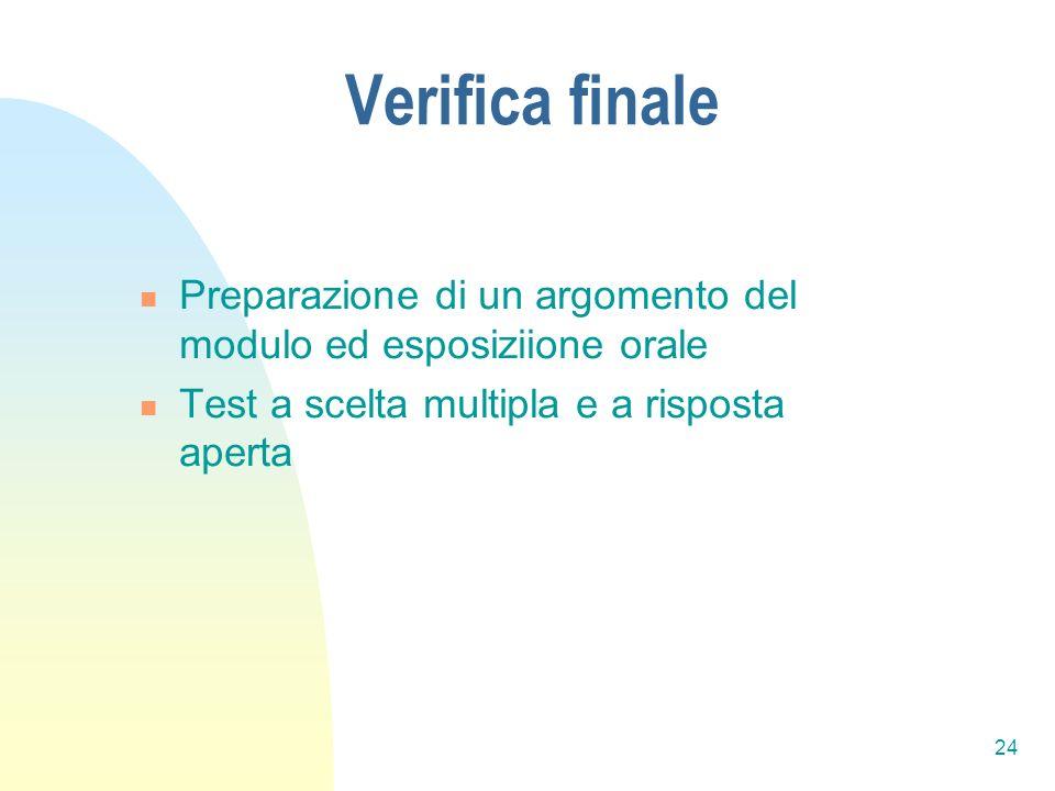 24 Verifica finale Preparazione di un argomento del modulo ed esposiziione orale Test a scelta multipla e a risposta aperta
