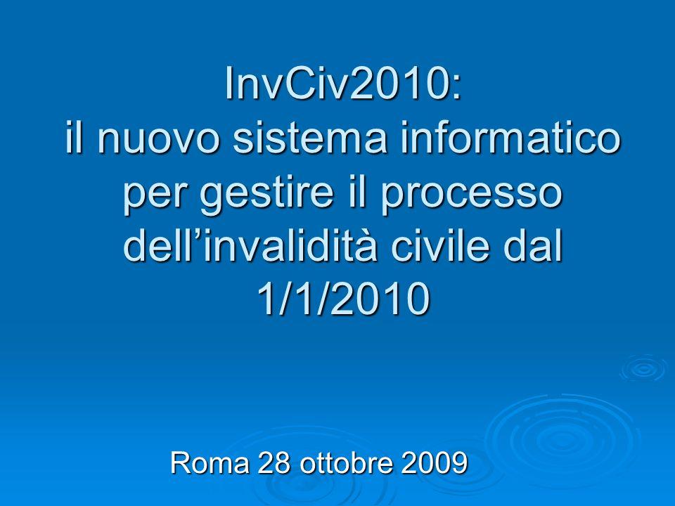 InvCiv2010: il nuovo sistema informatico per gestire il processo dellinvalidità civile dal 1/1/2010 Roma 28 ottobre 2009