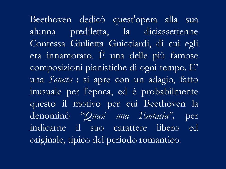 Beethoven dedicò quest'opera alla sua alunna prediletta, la diciassettenne Contessa Giulietta Guicciardi, di cui egli era innamorato. È una delle più