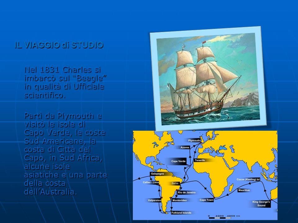 IL VIAGGIO di STUDIO Nel 1831 Charles si imbarcò sul Beagle in qualità di Ufficiale scientifico. Partì da Plymouth e visitò le isole di Capo Verde, le