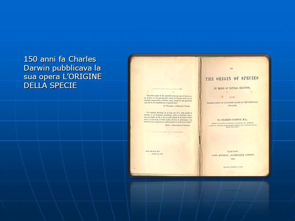 150 anni fa Charles Darwin pubblicava la sua opera LORIGINE DELLA SPECIE