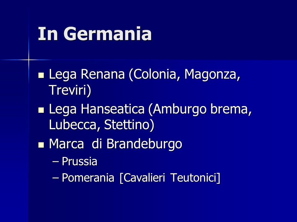 In Germania Lega Renana (Colonia, Magonza, Treviri) Lega Renana (Colonia, Magonza, Treviri) Lega Hanseatica (Amburgo brema, Lubecca, Stettino) Lega Ha