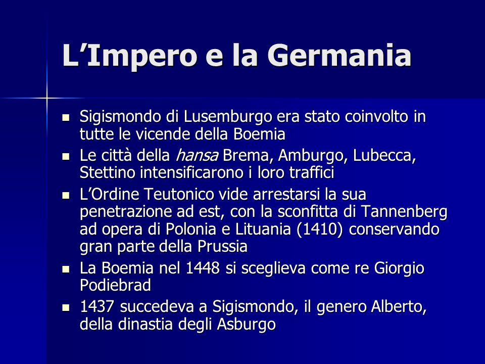LImpero e la Germania Sigismondo di Lusemburgo era stato coinvolto in tutte le vicende della Boemia Sigismondo di Lusemburgo era stato coinvolto in tu