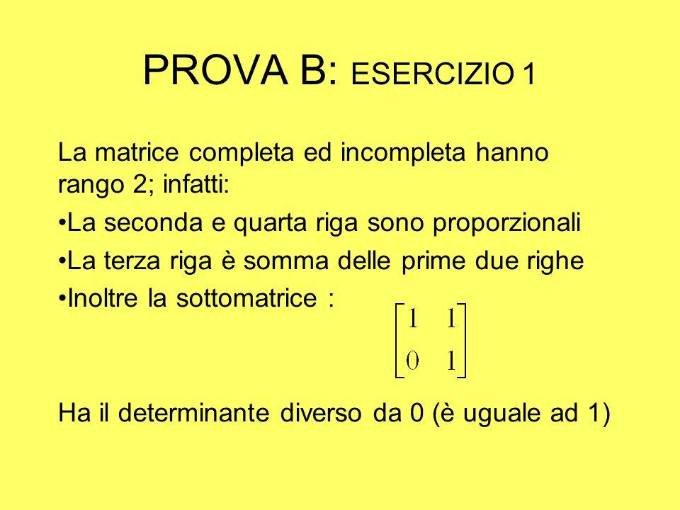 PROVA B: ESERCIZIO 1 Eliminando la terza e la quarta equazione si ottiene il sistema: Portando a secondo membro le incognite, e