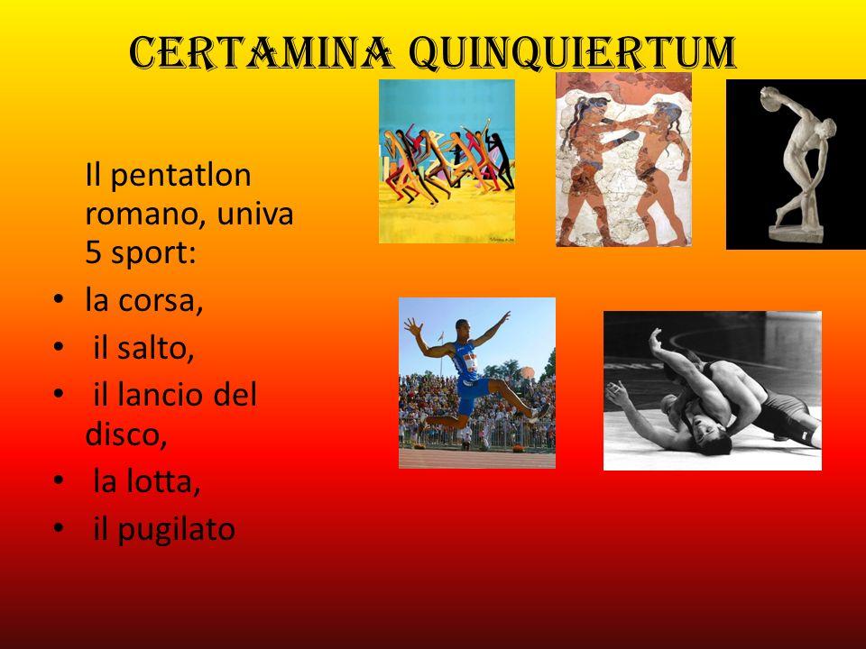 CERTAMINA QUINQUIERTUM Il pentatlon romano, univa 5 sport: la corsa, il salto, il lancio del disco, la lotta, il pugilato