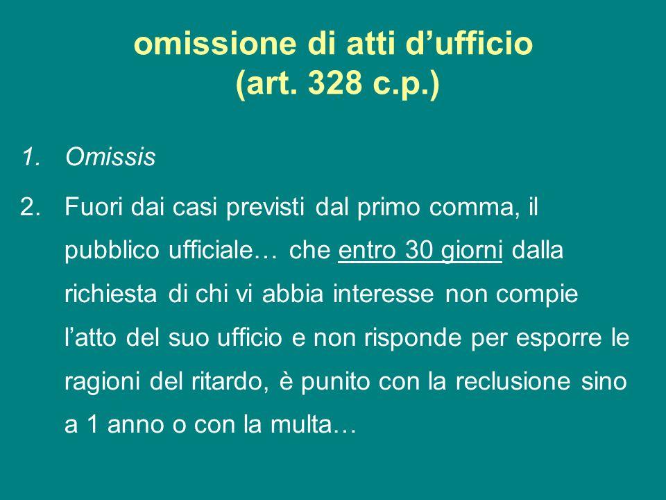 omissione di atti dufficio (art. 328 c.p.) 1.Omissis 2.Fuori dai casi previsti dal primo comma, il pubblico ufficiale… che entro 30 giorni dalla richi