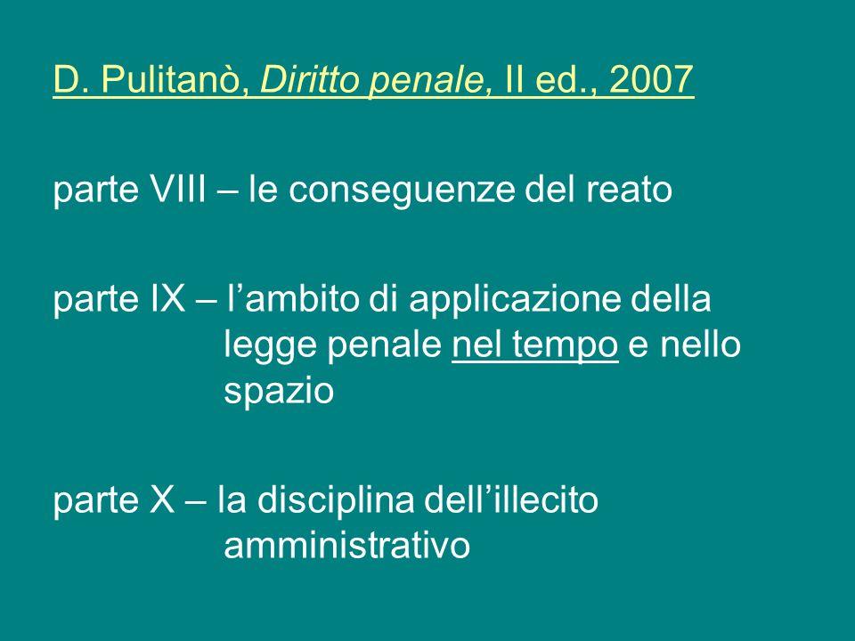 D. Pulitanò, Diritto penale, II ed., 2007 parte VIII – le conseguenze del reato parte IX – lambito di applicazione della legge penale nel tempo e nell