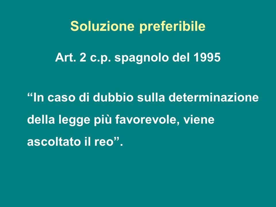 Soluzione preferibile Art. 2 c.p. spagnolo del 1995 In caso di dubbio sulla determinazione della legge più favorevole, viene ascoltato il reo.