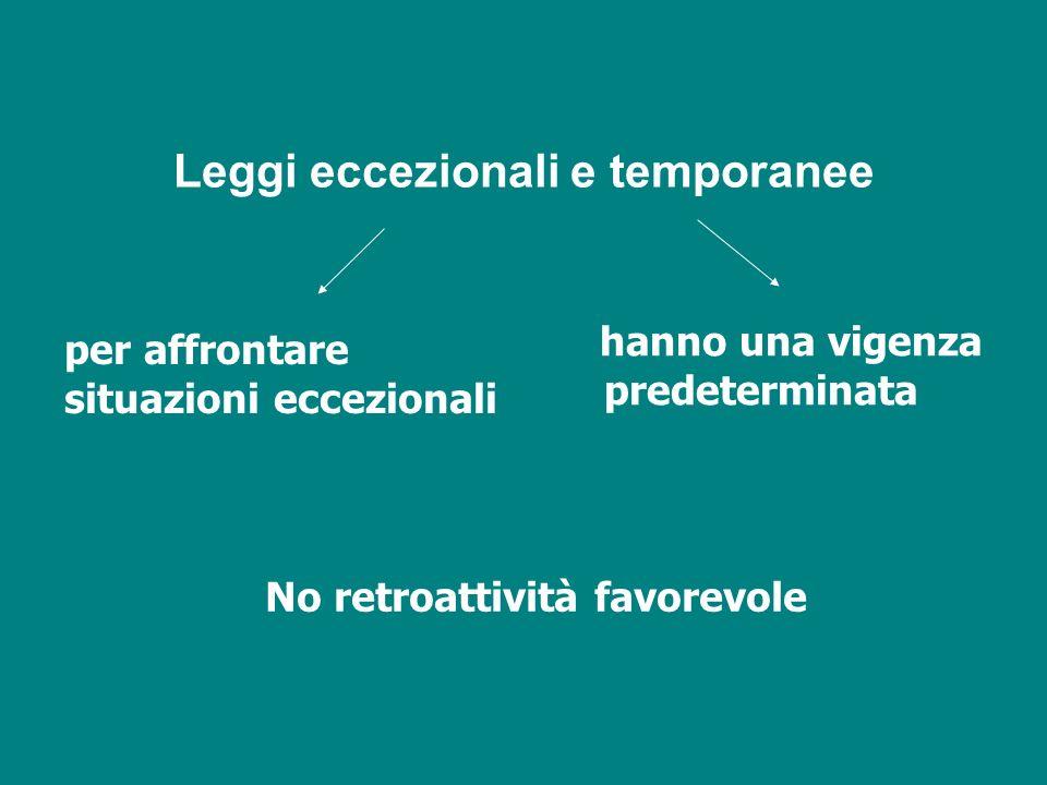 Leggi eccezionali e temporanee per affrontare situazioni eccezionali hanno una vigenza predeterminata No retroattività favorevole