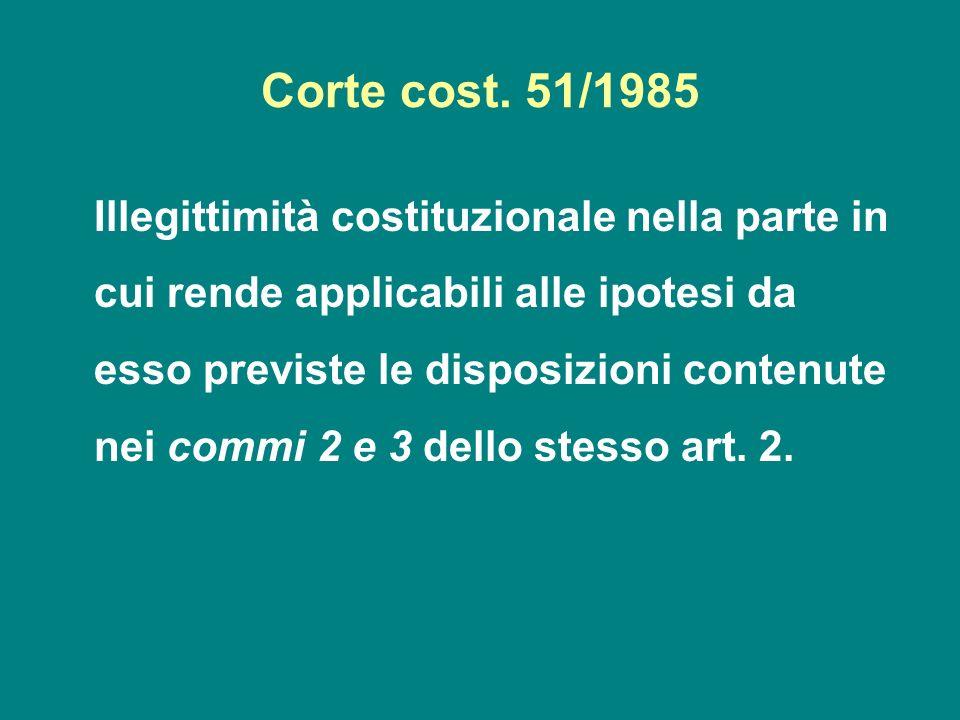 Corte cost. 51/1985 Illegittimità costituzionale nella parte in cui rende applicabili alle ipotesi da esso previste le disposizioni contenute nei comm