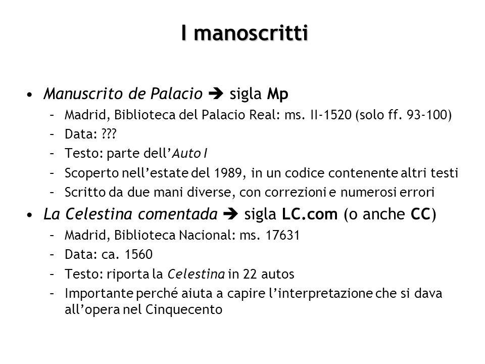 I manoscritti Manuscrito de Palacio sigla Mp –Madrid, Biblioteca del Palacio Real: ms. II-1520 (solo ff. 93-100) –Data: ??? –Testo: parte dellAuto I –