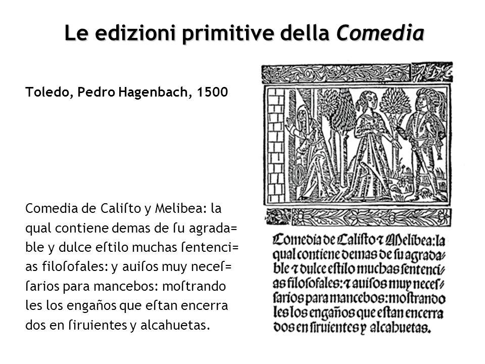 Le edizioni primitive della Comedia Sevilla, Stanislao Polono, 1501 Comedia de: caliſto y melibë: Cõ ſus argumētos nueuamēte añadidos La ql cõtiene d mas de ſu agradable y dulce eſtilo muchas ſentēcias / filoſofales: y auiſos muy neceſſarios pa mancebos: moſtrãdo les los / engaños que eſtan encerrados en ſiruientes y alcahuetas.