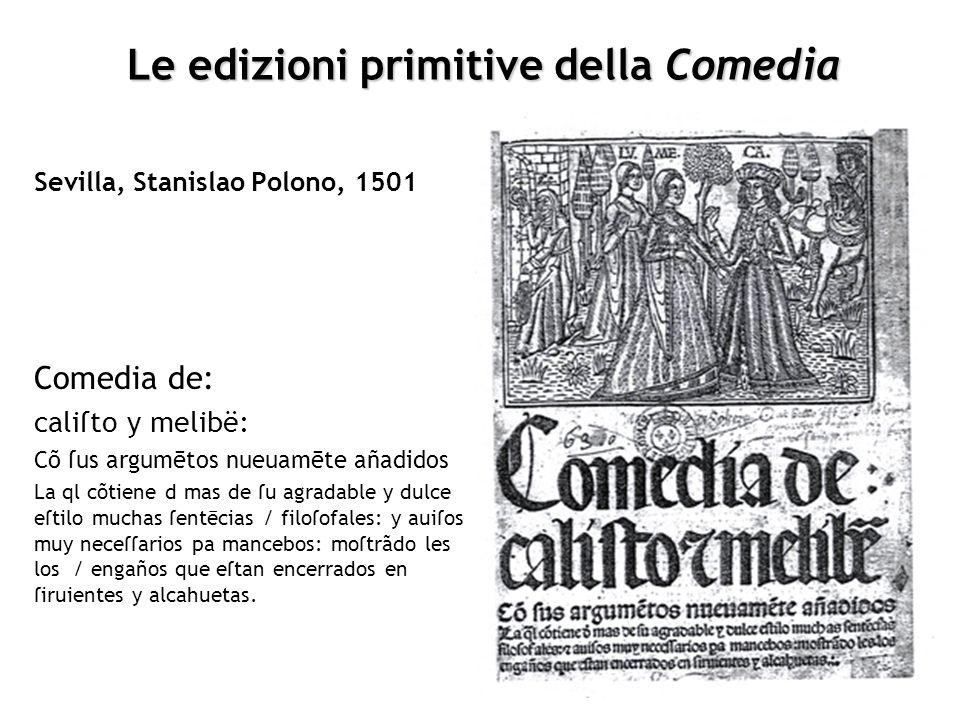 Le edizioni primitive della Comedia Sevilla, Stanislao Polono, 1501 Comedia de: caliſto y melibë: Cõ ſus argumētos nueuamēte añadidos La ql cõtiene d