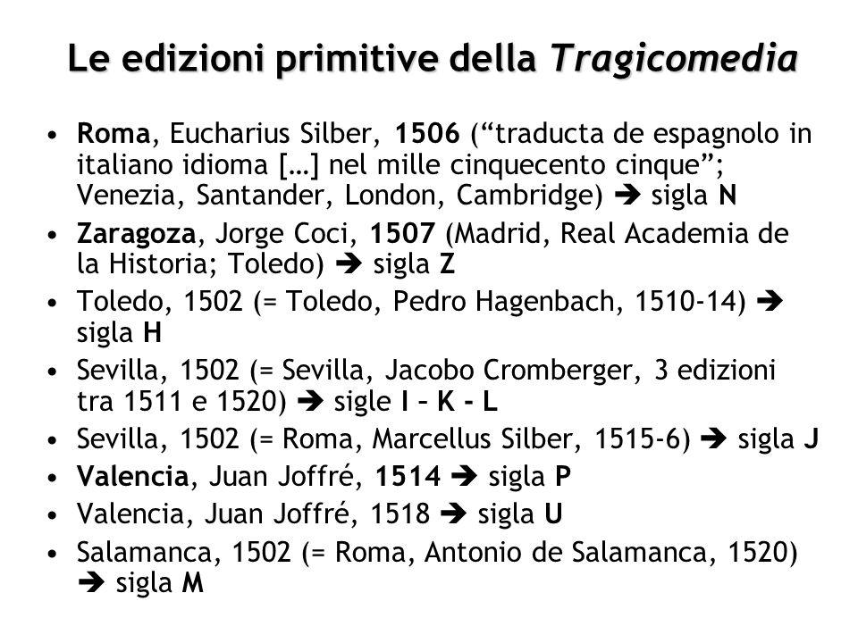 Altre edizioni della Tragicomedia sotto Carlo 1523, Sevilla1525, Sevilla + Barcelona 1526, Toledo *22*1526 (?), s.l., s.d.