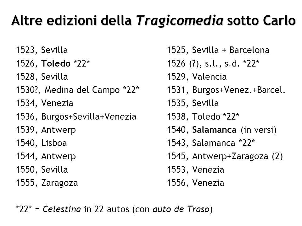 Altre edizioni della Tragicomedia sotto Carlo 1523, Sevilla1525, Sevilla + Barcelona 1526, Toledo *22*1526 (?), s.l., s.d. *22* 1528, Sevilla1529, Val
