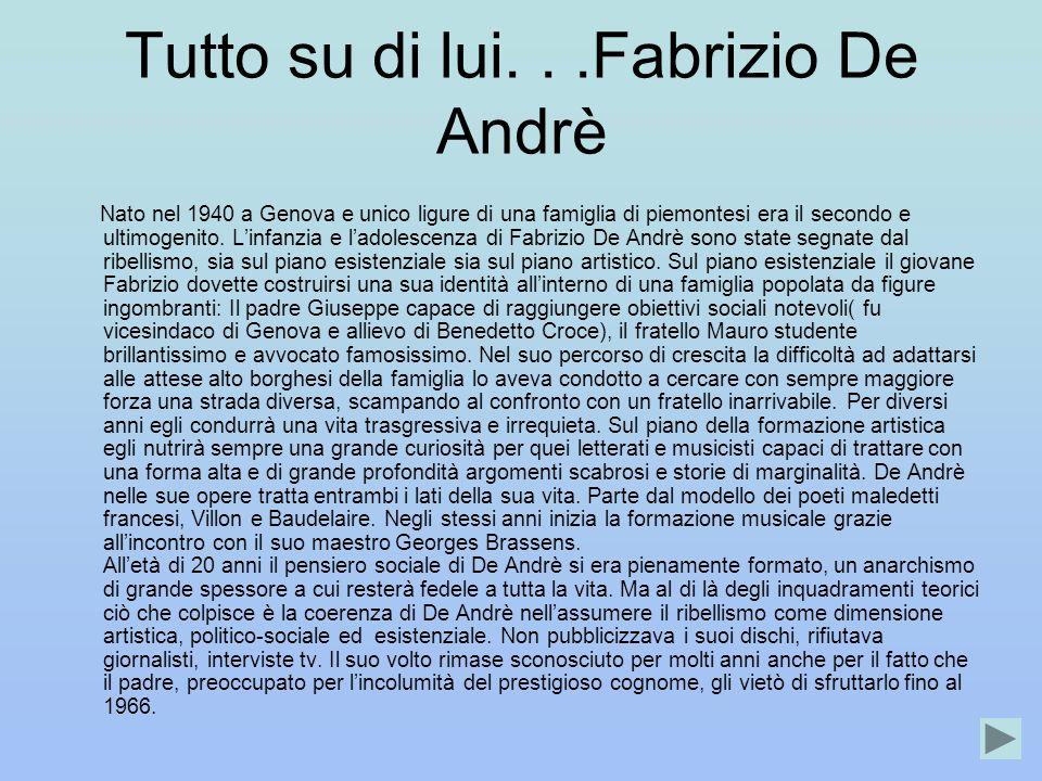Tutto su di lui...Fabrizio De Andrè Nato nel 1940 a Genova e unico ligure di una famiglia di piemontesi era il secondo e ultimogenito. Linfanzia e lad