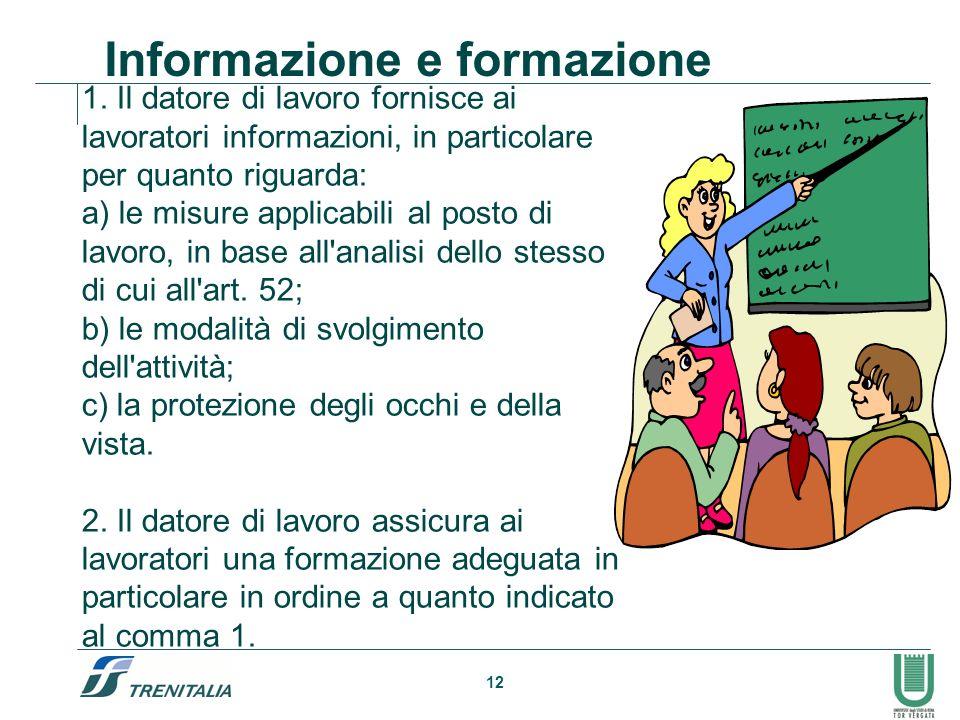 12 1. Il datore di lavoro fornisce ai lavoratori informazioni, in particolare per quanto riguarda: a) le misure applicabili al posto di lavoro, in bas