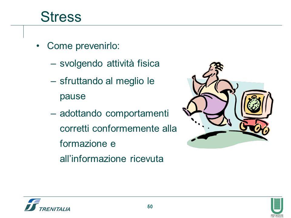 50 Stress Come prevenirlo: –svolgendo attività fisica –sfruttando al meglio le pause –adottando comportamenti corretti conformemente alla formazione e