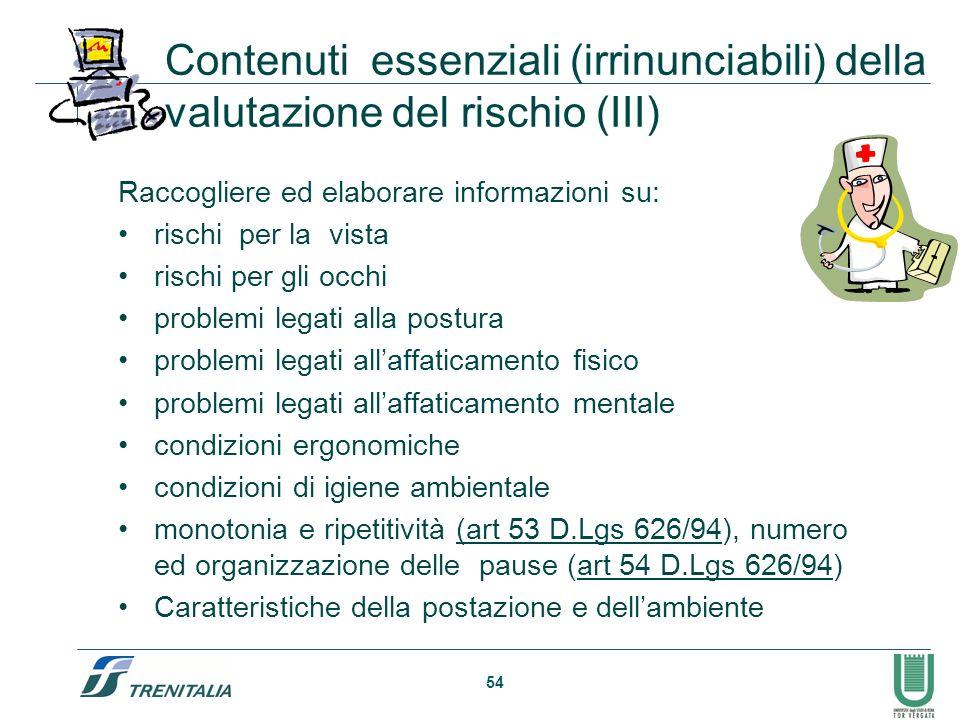 54 Contenuti essenziali (irrinunciabili) della valutazione del rischio (III) Raccogliere ed elaborare informazioni su: rischi per la vista rischi per