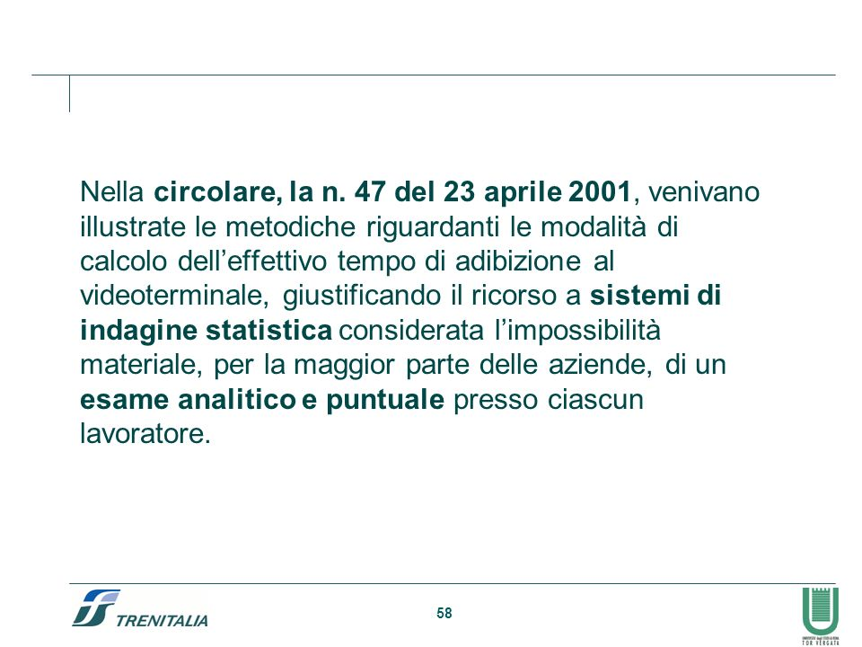 58 Nella circolare, la n. 47 del 23 aprile 2001, venivano illustrate le metodiche riguardanti le modalità di calcolo delleffettivo tempo di adibizione