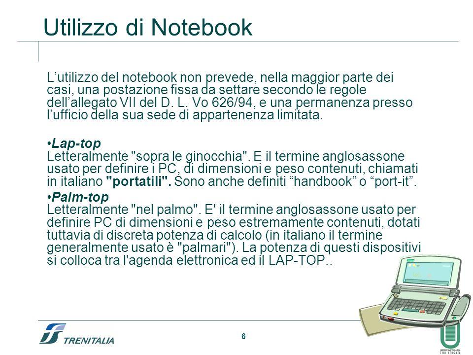 6 Utilizzo di Notebook Lutilizzo del notebook non prevede, nella maggior parte dei casi, una postazione fissa da settare secondo le regole dellallegat