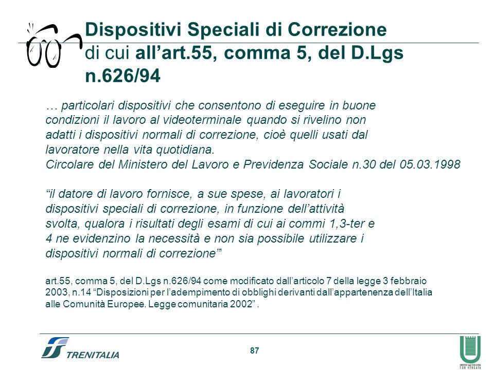 87 Dispositivi Speciali di Correzione di cui allart.55, comma 5, del D.Lgs n.626/94 … particolari dispositivi che consentono di eseguire in buone cond