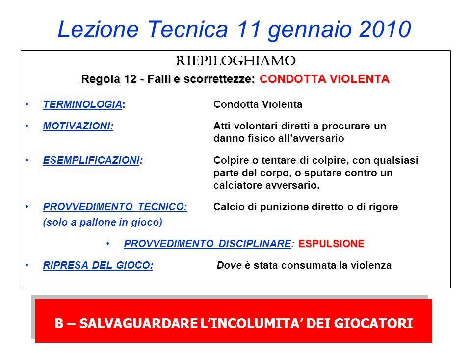 Lezione Tecnica 11 gennaio 2010 RIEPILOGHIAMO Regola 12 - Falli e scorrettezze: CONDOTTA VIOLENTA TERMINOLOGIA: Condotta Violenta MOTIVAZIONI: Atti vo