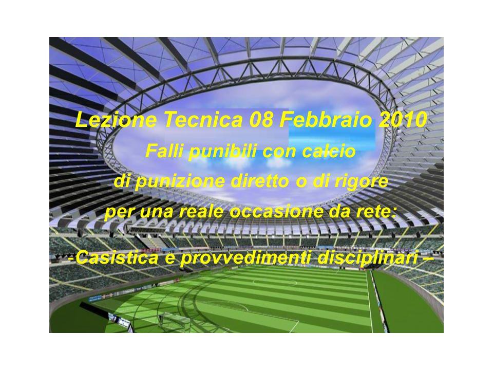 Lezione Tecnica 08 Febbraio 2010 Falli punibili con calcio di punizione diretto o di rigore per una reale occasione da rete: -Casistica e provvediment