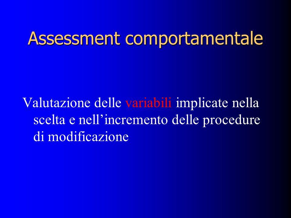 Assessment comportamentale Valutazione delle variabili implicate nella scelta e nellincremento delle procedure di modificazione