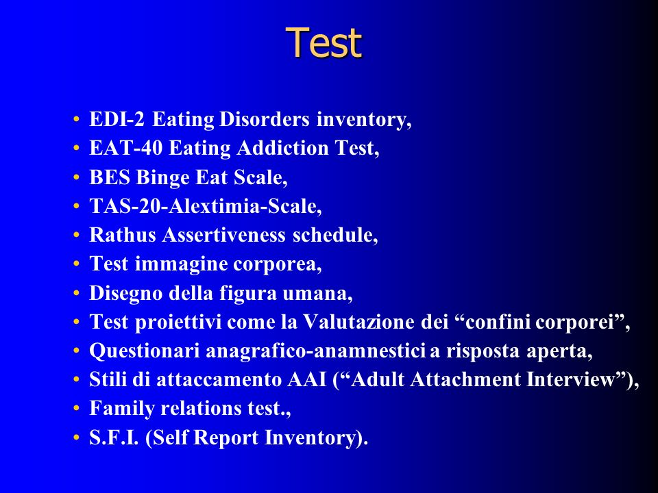 Test EDI-2 Eating Disorders inventory, EAT-40 Eating Addiction Test, BES Binge Eat Scale, TAS-20-Alextimia-Scale, Rathus Assertiveness schedule, Test