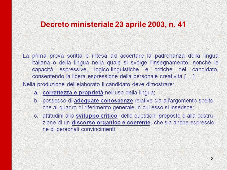 2 Decreto ministeriale 23 aprile 2003, n. 41 La prima prova scritta è intesa ad accertare la padronanza della lingua italiana o della lingua nella qua