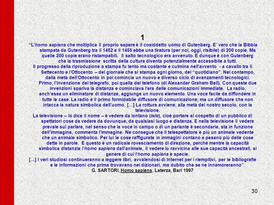 30 1 Lhomo sapiens che moltiplica il proprio sapere è il cosiddetto uomo di Gutenberg. E vero che la Bibbia stampata da Gutenberg tra il 1452 e il 145