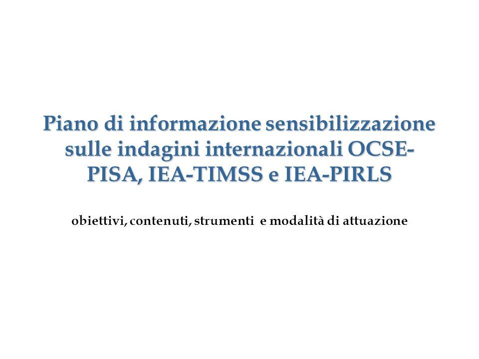 Piano di informazione sensibilizzazione sulle indagini internazionali OCSE- PISA, IEA-TIMSS e IEA-PIRLS obiettivi, contenuti, strumenti e modalità di attuazione