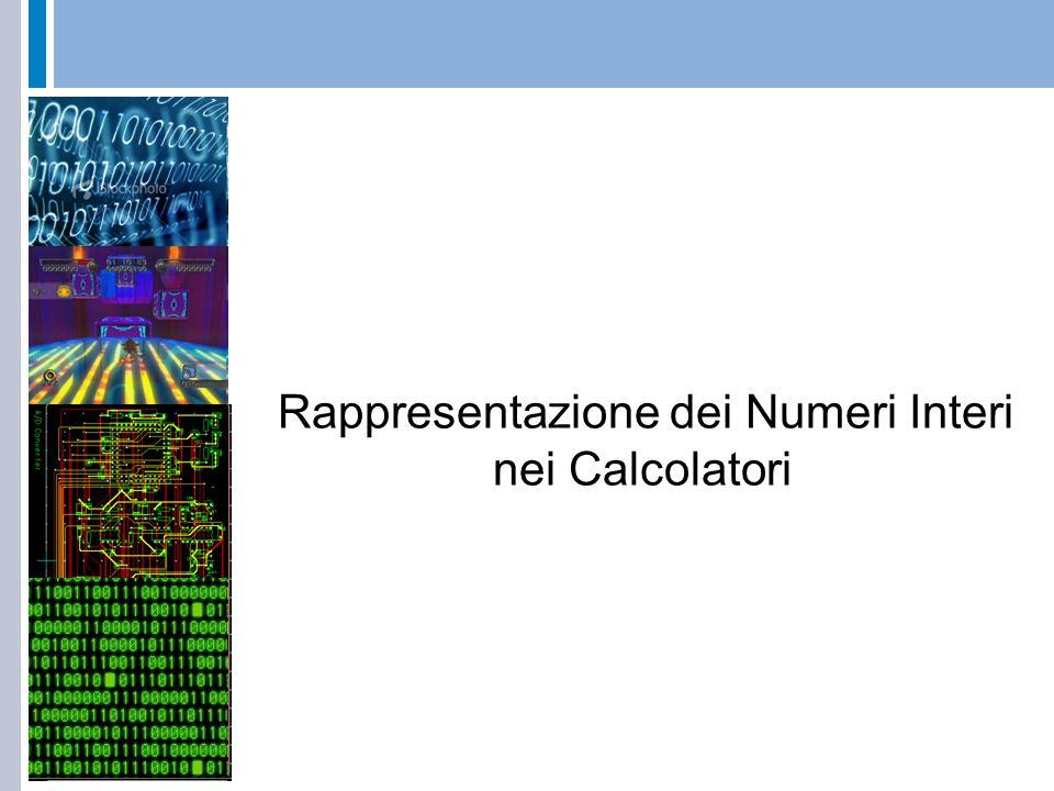 Rappresentazione dei Numeri Interi Relativi Le informazioni, numeriche o non, sono rappresentate in un elaboratore mediante elementi caratterizzati da una grandezza fisica (di solito di natura elettrica) che può assumere solo due valori (stati) che corrispondono alle cifre binarie 0 e 1.