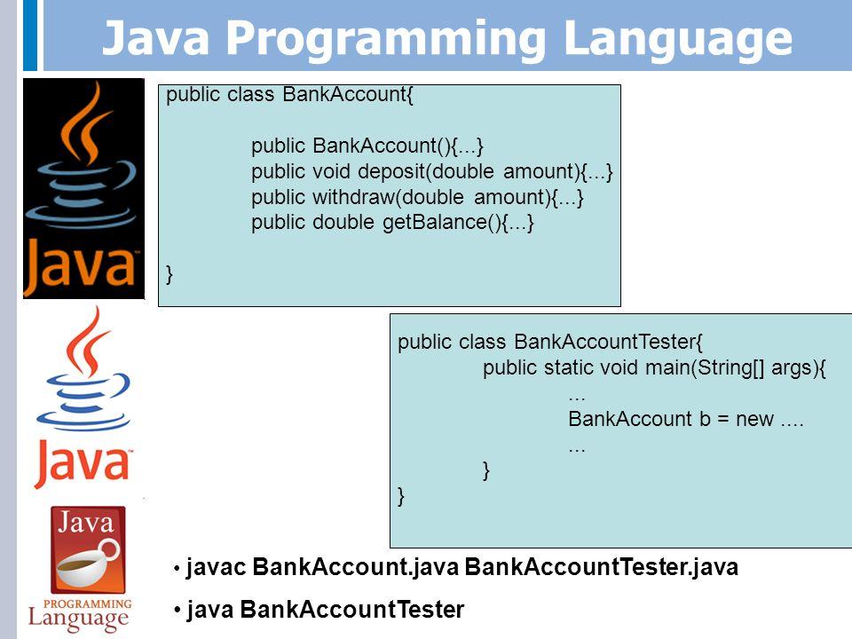 Java Programming Language javac -cp BankAccountTester.java java BankAccountTester public class BankAccount{ public BankAccount(){...} public void deposit(double amount){...} public withdraw(double amount){...} public double getBalance(){...} } Current Path public class BankAccountTester{ public static void main(String[] args){...