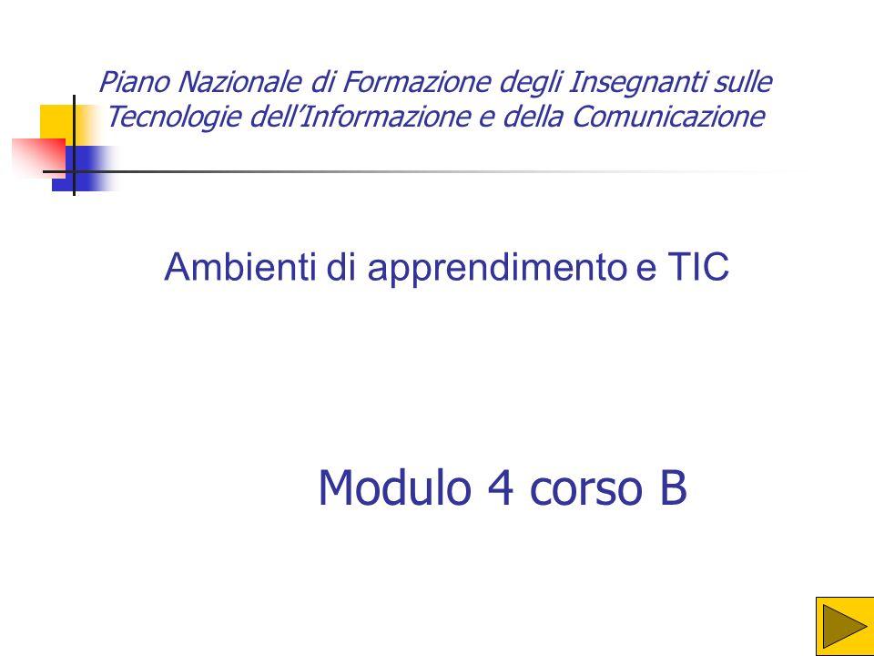 Piano Nazionale di Formazione degli Insegnanti sulle Tecnologie dellInformazione e della Comunicazione Modulo 4 corso B Ambienti di apprendimento e TIC