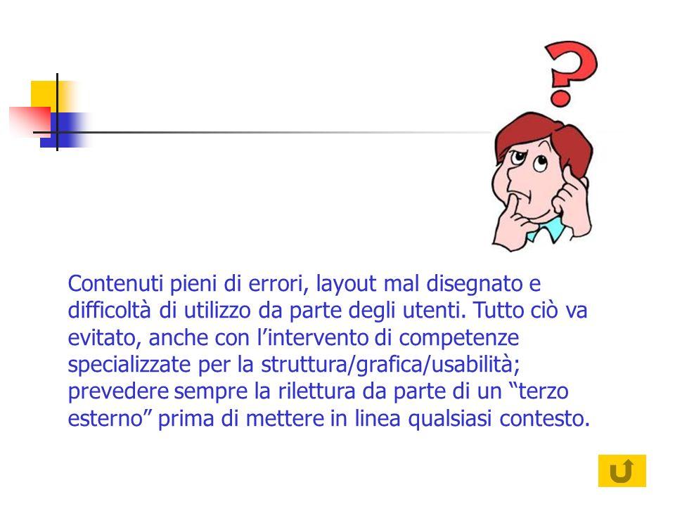 Contenuti pieni di errori, layout mal disegnato e difficoltà di utilizzo da parte degli utenti.