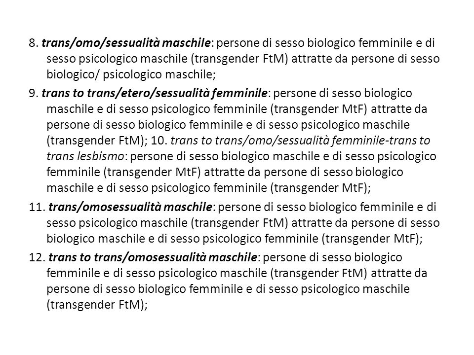 8. trans/omo/sessualità maschile: persone di sesso biologico femminile e di sesso psicologico maschile (transgender FtM) attratte da persone di sesso