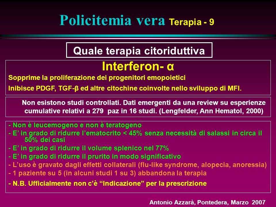 Policitemia vera Terapia - 9 Interferon- α Sopprime la proliferazione dei progenitori emopoietici Inibisce PDGF, TGF-β ed altre citochine coinvolte nello sviluppo di MFI.