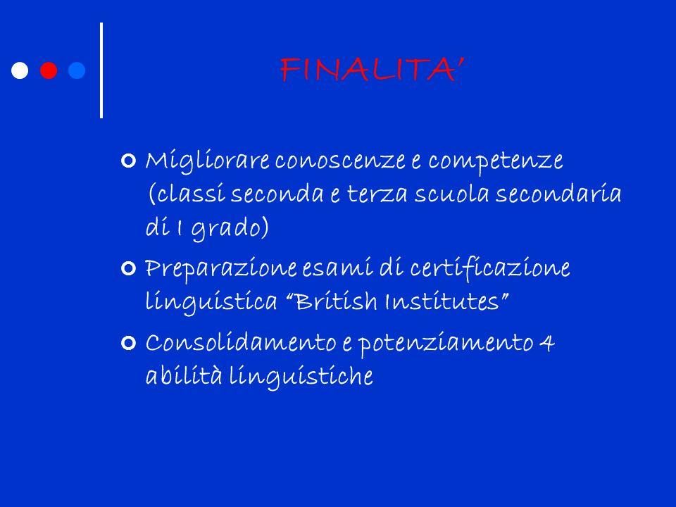 FINALITA Migliorare conoscenze e competenze (classi seconda e terza scuola secondaria di I grado) Preparazione esami di certificazione linguistica Bri