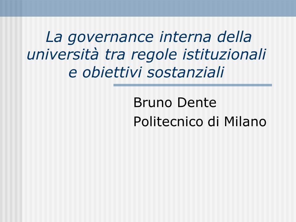 La governance interna della università tra regole istituzionali e obiettivi sostanziali Bruno Dente Politecnico di Milano