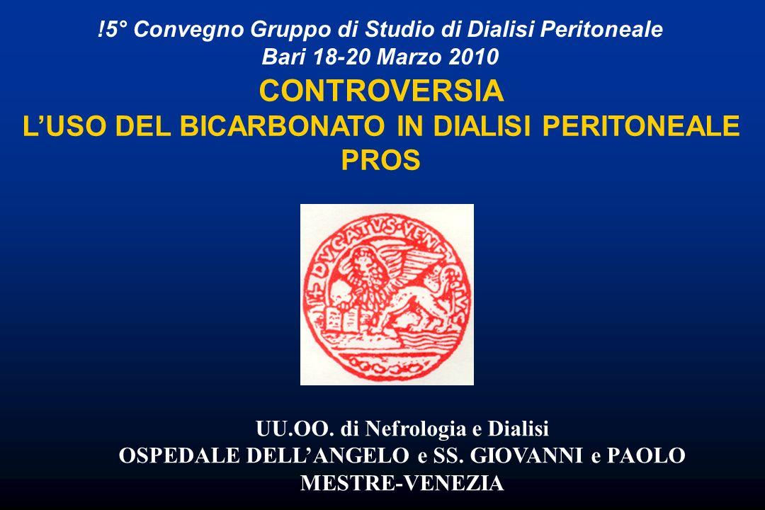 !5° Convegno Gruppo di Studio di Dialisi Peritoneale Bari 18-20 Marzo 2010 CONTROVERSIA LUSO DEL BICARBONATO IN DIALISI PERITONEALE PROS UU.OO. di Nef