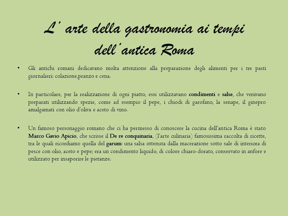 Larte della gastronomia ai tempi dellantica Roma CLASSIFICAZIONE DELLOLIO DOLIVA AL TEMPO DEI ROMANI Certamente uno dei principali componenti dell alimentazione dei romani,lolio doliva utilizzato a Roma era di diverse qualità: 1)Olio vergine di prima spremitura (oleum flos) ; 2)Olio di seconda qualità (oleum sequens); 3)Olio comune (oleum cibarium), destinato agli schiavi.