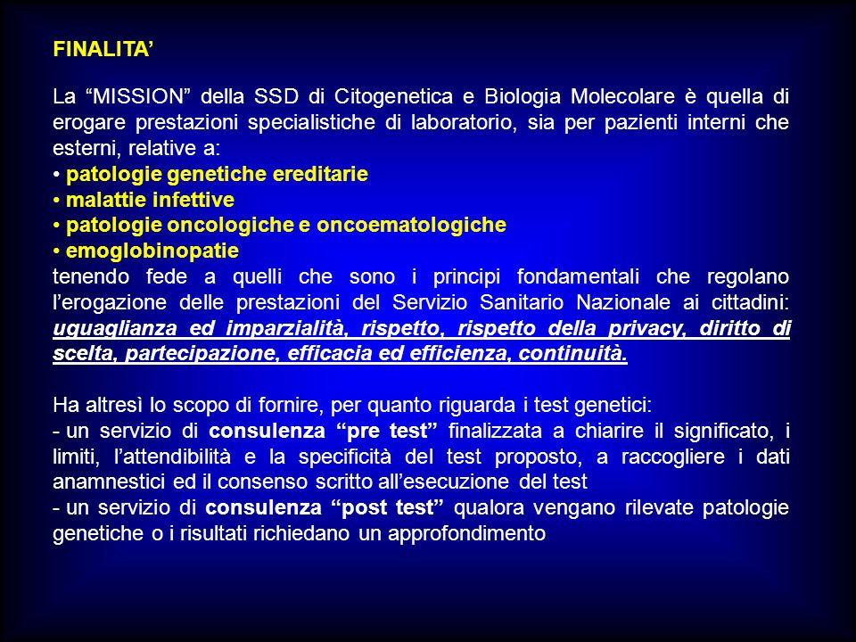 FINALITA La MISSION della SSD di Citogenetica e Biologia Molecolare è quella di erogare prestazioni specialistiche di laboratorio, sia per pazienti in