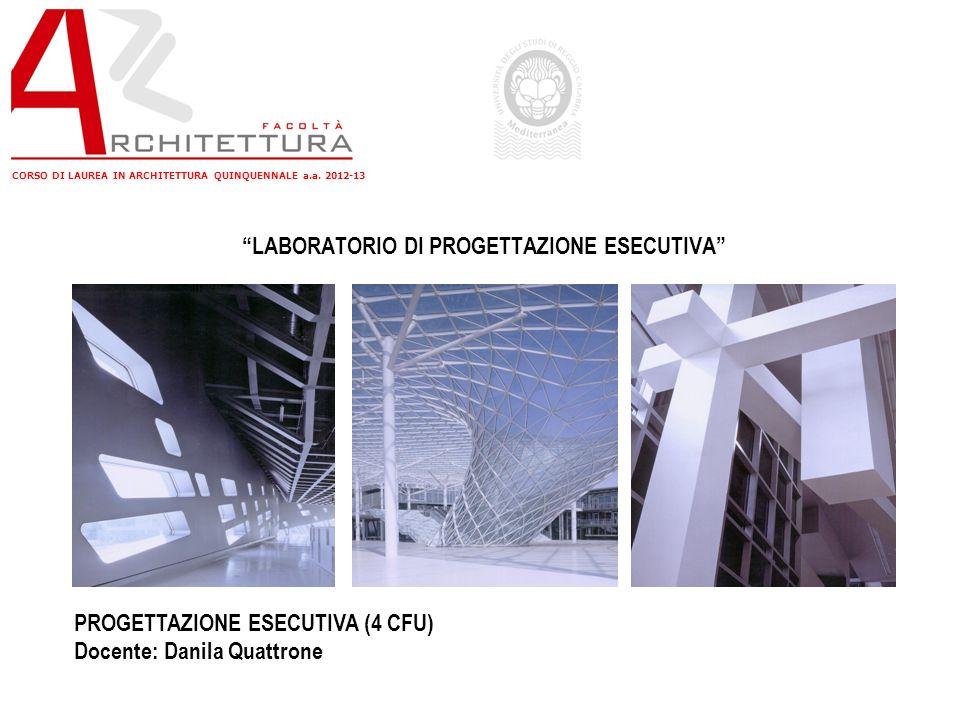 CORSO DI LAUREA IN ARCHITETTURA QUINQUENNALE a.a. 2012-13 LABORATORIO DI PROGETTAZIONE ESECUTIVA PROGETTAZIONE ESECUTIVA (4 CFU) Docente: Danila Quatt